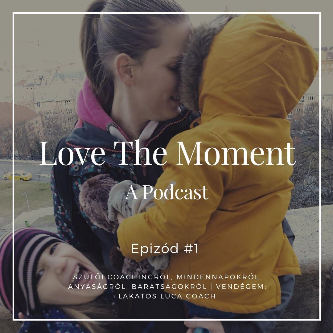 Podcast Epizód #1 Szülői coachingról, mindennapokról, anyaságról, barátságokról   Vendégem: Lakatos Luca coach
